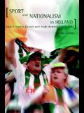 Sport and Nationalism in Ireland: Gaelic Games, Soccer and Irish Identity Since 1870
