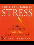 The Little Book of Stress: Calm Is for Wimps. Get Real. Get Stressed