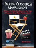 Hacking Classroom Management: 10 Ideas To Help You Become the Type of Teacher They Make Movies About