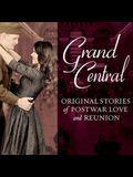 Grand Central Lib/E: Original Stories of Postwar Love and Reunion