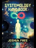 The Systemology Handbook: Unlocking True Power of the Human Spirit & The Highest State of Knowing and Being