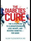 The Diabetes Cure: The 5-Step Plan to Eliminate Hunger, Lose Weight, and Reverse Diabetes--For Good