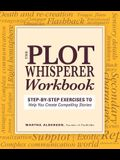 Plot Whisperer Workbook: Step-By-Step Exercises to Help You Create Compelling Stories