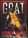 G.O.A.T. - Lebron James, Volume 1: Making the Case for Greatest of All Time