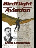 Birdflight as the Basis of Aviation: A Contribution Towards a System of Aviation
