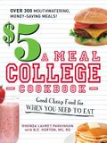 $5 a Meal College Cookbook: Good Cheap Food for When You Need to Eat