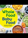 Whole Food Baby Food: Healthy Recipes to Help Infants and Toddlers Thrive