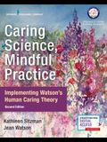 Caring Science, Mindful Practice: Implementing Watson's Human Caring Theory