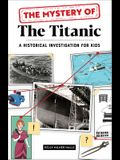 The Mystery of the Titanic: A Historical Investigation for Kids