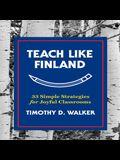 Teach Like Finland Lib/E: 33 Simple Strategies for Joyful Classrooms