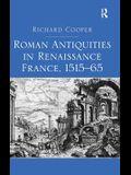 Roman Antiquities in Renaissance France, 1515�65