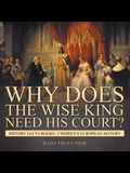 Why Does The Wise King Need His Court? History Facts Books - Chidren's European History
