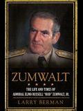 Zumwalt: The Life and Times of Admiral Elmo Russell bud Zumwalt, Jr.