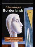Epistemological Borderlands: Essays on Evolutionary Transcendence