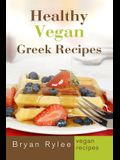Healthy Vegan Greek Recipes: With More Than 30 Delicious and Easy Recipes for Healthy Living