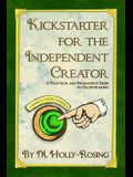 Kickstarter for the Independent Creator - Second Edition: A Practical and Informative Guide to Crowdfunding