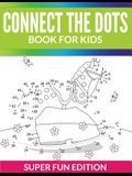Connect The Dots Book For Kids: Super Fun Edition