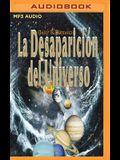 La Desaparición del Universo (Narración En Castellano): Un Relato Sobre Las Ilusiones, Las Vidas Pasadas, La Religión, El Sexo, La Política Y Los Mila