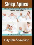 Sleep Apnea: The Ultimate Guide on Diagnosing and Treating Sleep Apnea: The Alternative Healing Series