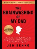 The Brainwashing of My Dad: How the Rise of the Right-Wing Media Changed a Father and Divided Our Nation--And How We Can Fight Back