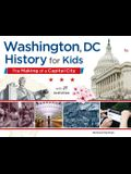 Washington, DC, History for Kids: The Making of a Capital City, with 21 Activities