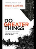 Do Greater Things: Activating the Kingdom to Heal the Sick and Love the Lost