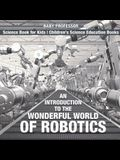 An Introduction to the Wonderful World of Robotics - Science Book for Kids Children's Science Education Books