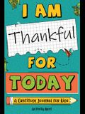 I Am Thankful for Today: A Gratitude Journal for Kids