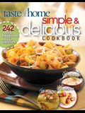 Taste of Home Simple & Delicious Cookbook: 242 Quick, Easy Recipes with Everyday Ingredients