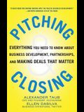 Pitching & Closing: Everything You Need to Know about Business Development, Partnerships, and Making Deals That Matter