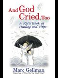 And God Cried, Too: A Kid's Book of Healing and Hope