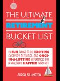 The Ultimate Retirement Bucket List: 101 Fun Things to Do, Exciting Everyday Activities, and Once-In-A-Lifetime Experiences for a Healthier, Happier T
