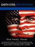 Dixie County, Florida: Including Its History, the City of Hawkinsville, the Lower Suwannee National Wildlife Refuge, the Garden Patch Archeol