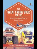 The Great Engine Book for Kids: Secrets of Trains, Monster Trucks and Airplanes Discussed Children's Transportation Books