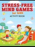 Stress-Free Mind Games for Kids Activity Book
