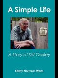 A Simple Life: A Story of Sid Oakley
