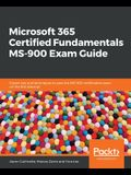 Microsoft 365 Certified Fundamentals MS-900 Exam Guide
