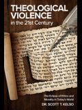 Theological Violence in the 21st Century: The Eclipse of Ethics and Morality in Today's World