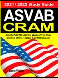 ASVAB Cram: Ace the ASVAB with One Week of Test Prep And Free Online Practice Tests at ASVABcram.com 2021 / 2022 Study Guide