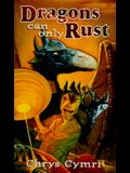 Dragons Can Only Rust: TSR Novel