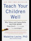 Teach Your Children Well: Why Values and Coping Skills Matter More Than Grades, Trophies, or fat Envelopes