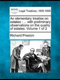 An Elementary Treatise on Estates: With Preliminary Observations on the Quality of Estates. Volume 1 of 2