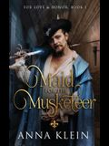 Maid for the Musketeer: A swashbuckling romance of dashing heroics and espionage