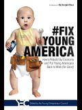 #fix Young America: How to Rebuild Our Economy and Put Young Americans Back to Work (for Good)