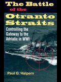 The Battle of the Otranto Straits: Controlling the Gateway to the Adriatic in World War I (Twentieth-Century Battles)