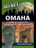 Secret Omaha: A Guide to the Weird, Wonderful, and Obscure