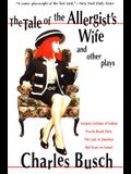 The Tale of the Allergist's Wife and Other Plays: The Tale of the Allergist's Wife, Vampire Lesbians of Sodom, Psycho Beach Party, the Lady in Questio