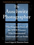 The Auschwitz Photographer: The Forgotten Story of the WWII Prisoner Who Documented Thousands of Lost Souls