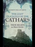 The Lost Teachings of the Cathars: Their Beliefs and Practices