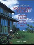 Independent Builder: Designing & Building a House Your Own Way